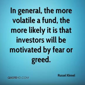 Russel Kinnel  - In general, the more volatile a fund, the more likely it is that investors will be motivated by fear or greed.
