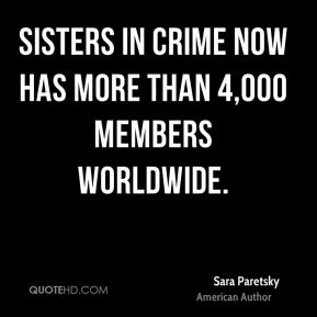 Sara Paretsky - Sisters in Crime now has more than 4,000 members worldwide.