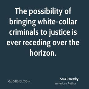 The possibility of bringing white-collar criminals to justice is ever receding over the horizon.