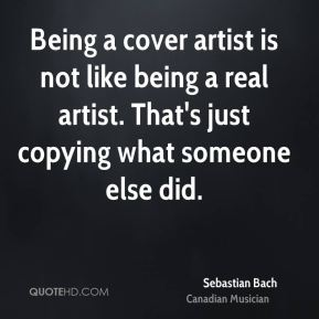Being a cover artist is not like being a real artist. That's just copying what someone else did.