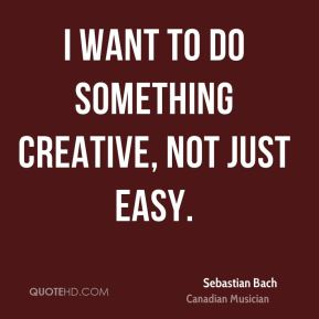 I want to do something creative, not just easy.