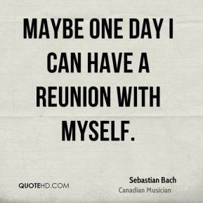 Sebastian Bach - Maybe one day I can have a reunion with myself.