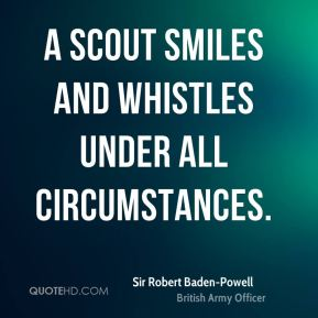 A Scout smiles and whistles under all circumstances.