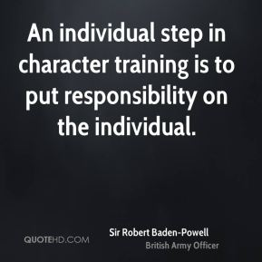 An individual step in character training is to put responsibility on the individual.
