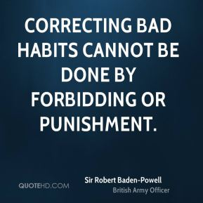 Correcting bad habits cannot be done by forbidding or punishment.
