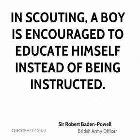 In Scouting, a boy is encouraged to educate himself instead of being instructed.