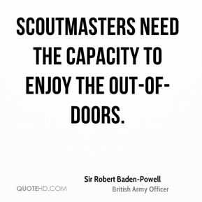 Scoutmasters need the capacity to enjoy the out-of-doors.