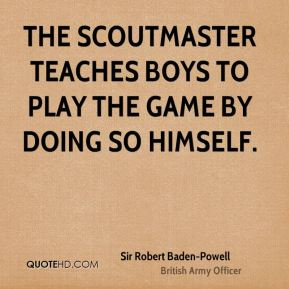 The Scoutmaster teaches boys to play the game by doing so himself.