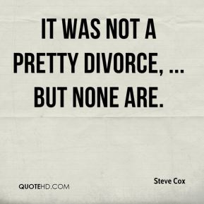 It was not a pretty divorce, ... But none are.