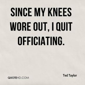 Since my knees wore out, I quit officiating.