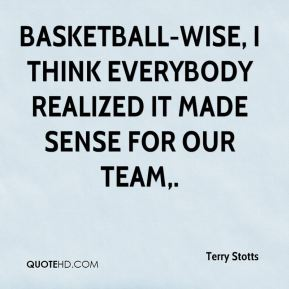 Terry Stotts  - Basketball-wise, I think everybody realized it made sense for our team.