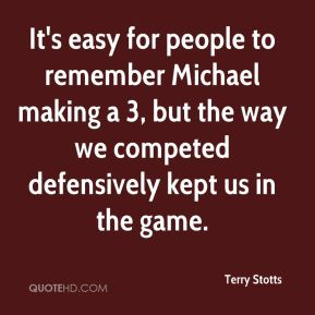 Terry Stotts  - It's easy for people to remember Michael making a 3, but the way we competed defensively kept us in the game.