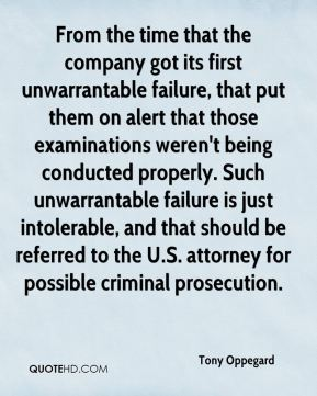 Tony Oppegard  - From the time that the company got its first unwarrantable failure, that put them on alert that those examinations weren't being conducted properly. Such unwarrantable failure is just intolerable, and that should be referred to the U.S. attorney for possible criminal prosecution.