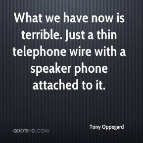 Tony Oppegard  - What we have now is terrible. Just a thin telephone wire with a speaker phone attached to it.