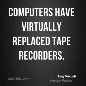 Computers have virtually replaced tape recorders.