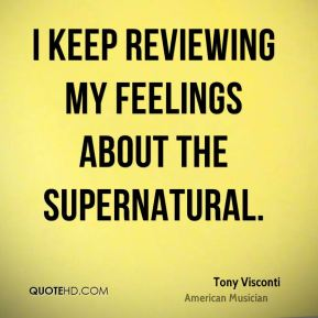 Tony Visconti - I keep reviewing my feelings about the supernatural.