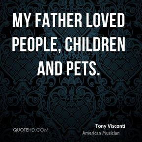 My father loved people, children and pets.
