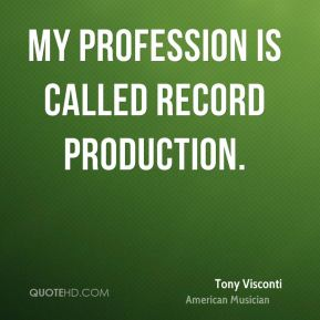 My profession is called record production.