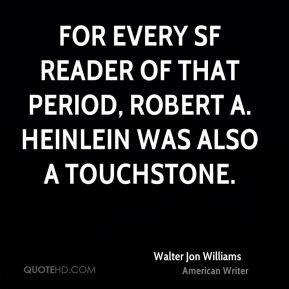 For every SF reader of that period, Robert A. Heinlein was also a touchstone.