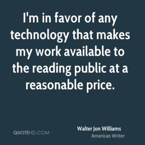 I'm in favor of any technology that makes my work available to the reading public at a reasonable price.