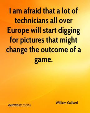 I am afraid that a lot of technicians all over Europe will start digging for pictures that might change the outcome of a game.