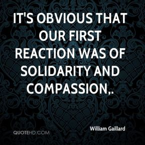 William Gaillard  - It's obvious that our first reaction was of solidarity and compassion.
