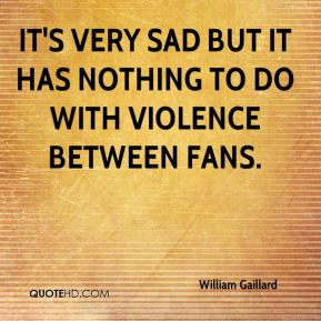 It's very sad but it has nothing to do with violence between fans.