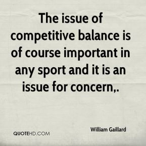 The issue of competitive balance is of course important in any sport and it is an issue for concern.
