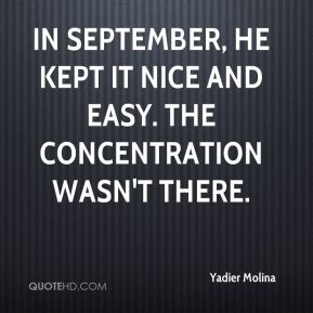 In September, he kept it nice and easy. The concentration wasn't there.