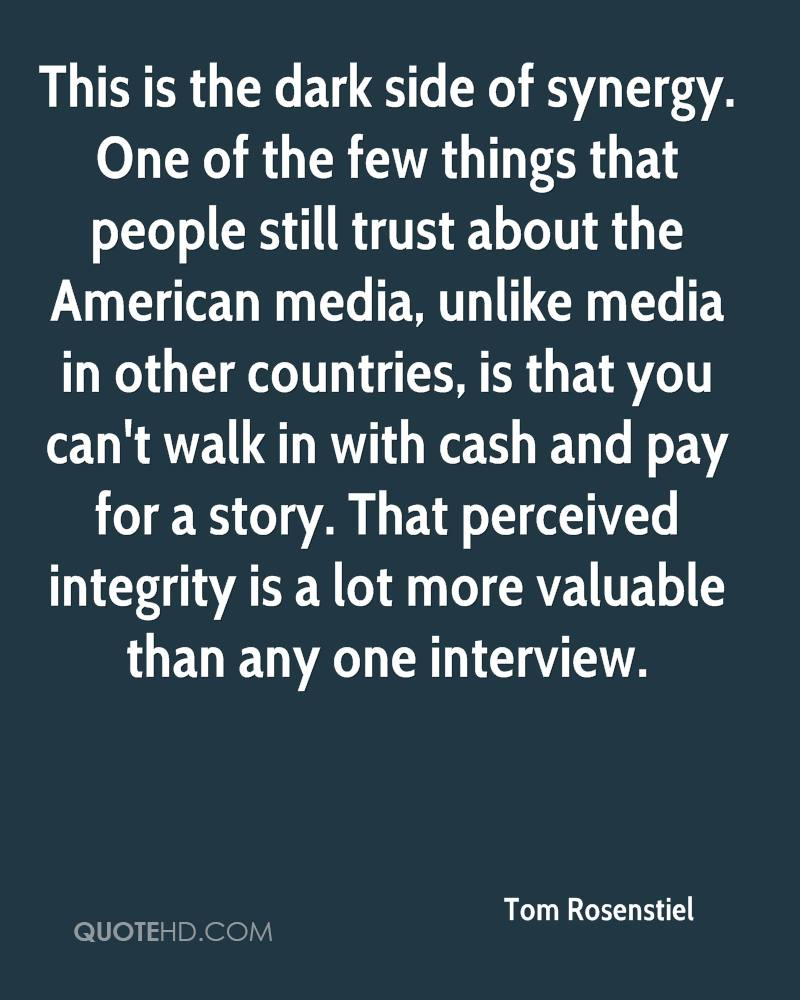 This is the dark side of synergy. One of the few things that people still trust about the American media, unlike media in other countries, is that you can't walk in with cash and pay for a story. That perceived integrity is a lot more valuable than any one interview.
