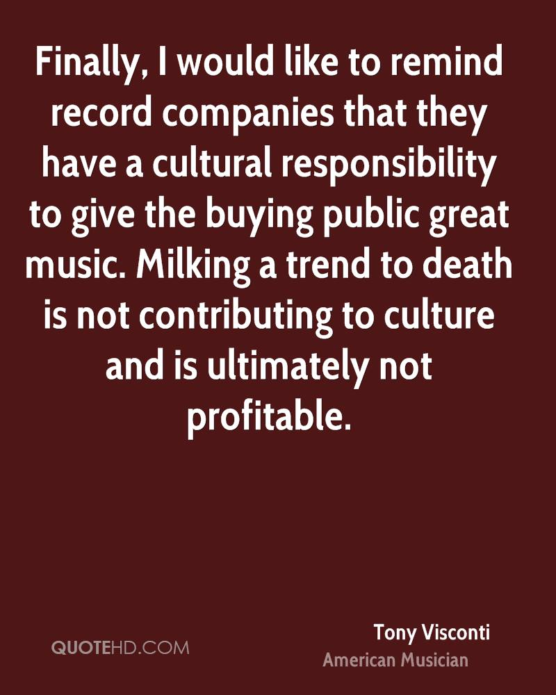 Finally, I would like to remind record companies that they have a cultural responsibility to give the buying public great music. Milking a trend to death is not contributing to culture and is ultimately not profitable.