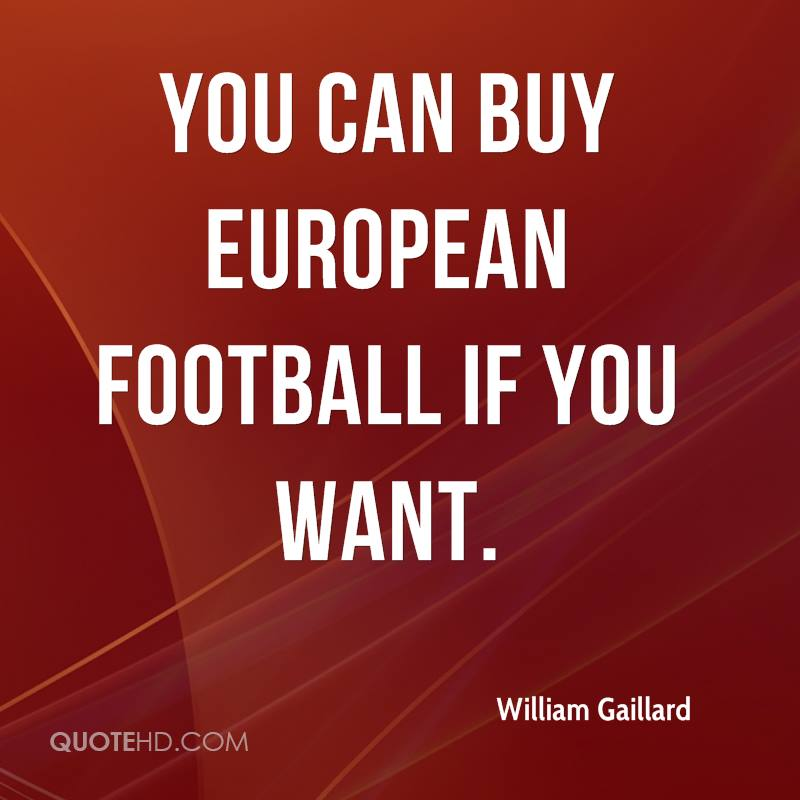 You can buy European football if you want.