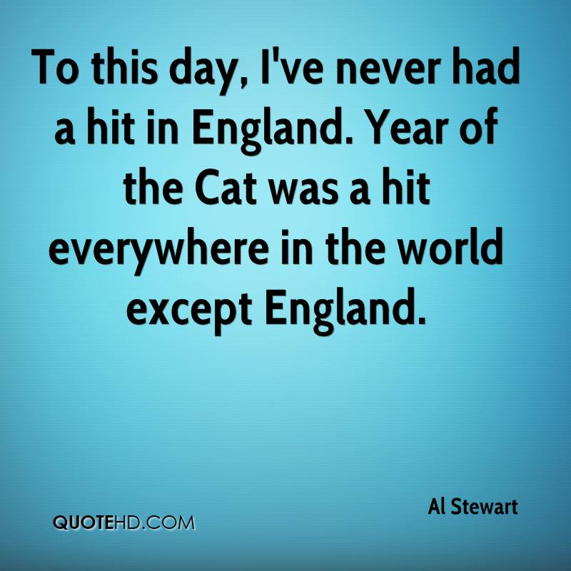 To this day, I've never had a hit in England. Year of the Cat was a hit everywhere in the world except England.