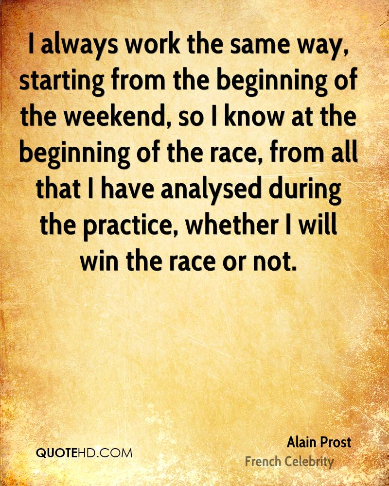 I always work the same way, starting from the beginning of the weekend, so I know at the beginning of the race, from all that I have analysed during the practice, whether I will win the race or not.