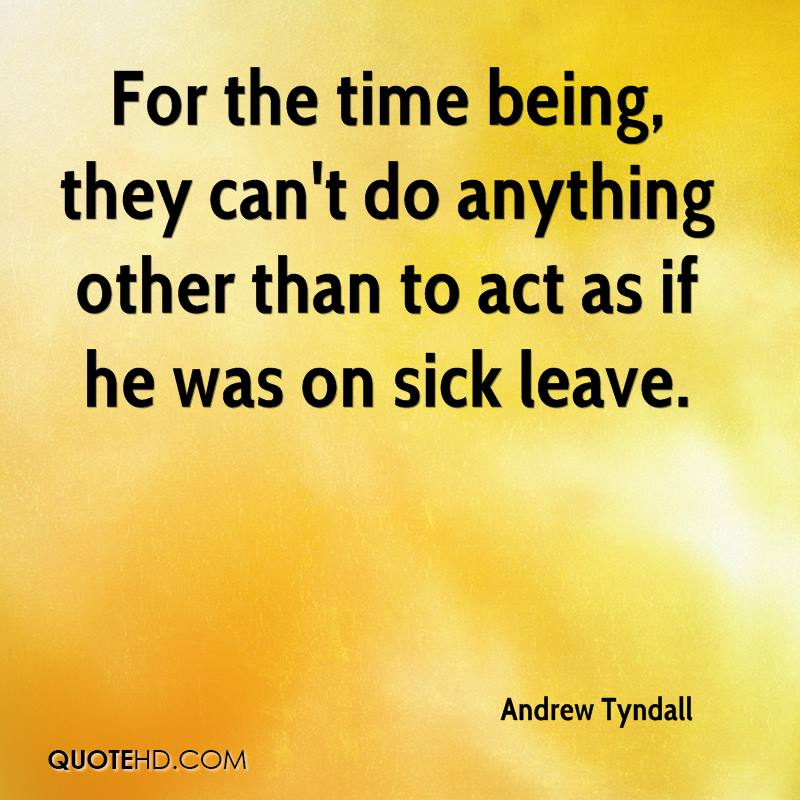 For the time being, they can't do anything other than to act as if he was on sick leave.