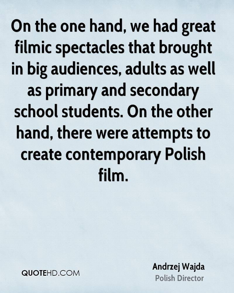 On the one hand, we had great filmic spectacles that brought in big audiences, adults as well as primary and secondary school students. On the other hand, there were attempts to create contemporary Polish film.