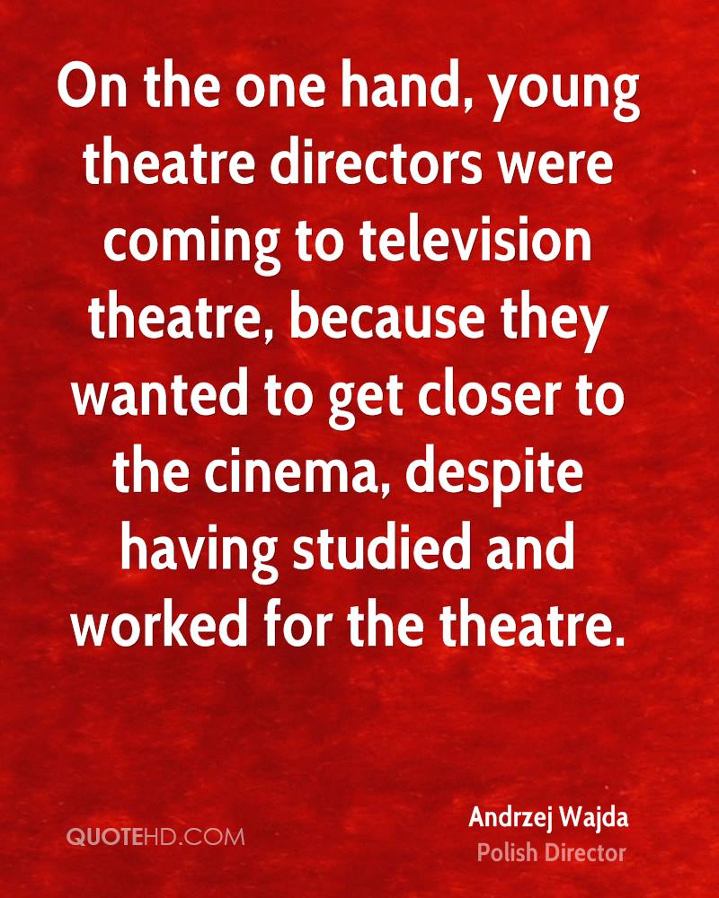 On the one hand, young theatre directors were coming to television theatre, because they wanted to get closer to the cinema, despite having studied and worked for the theatre.