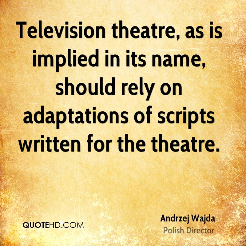 Television theatre, as is implied in its name, should rely on adaptations of scripts written for the theatre.