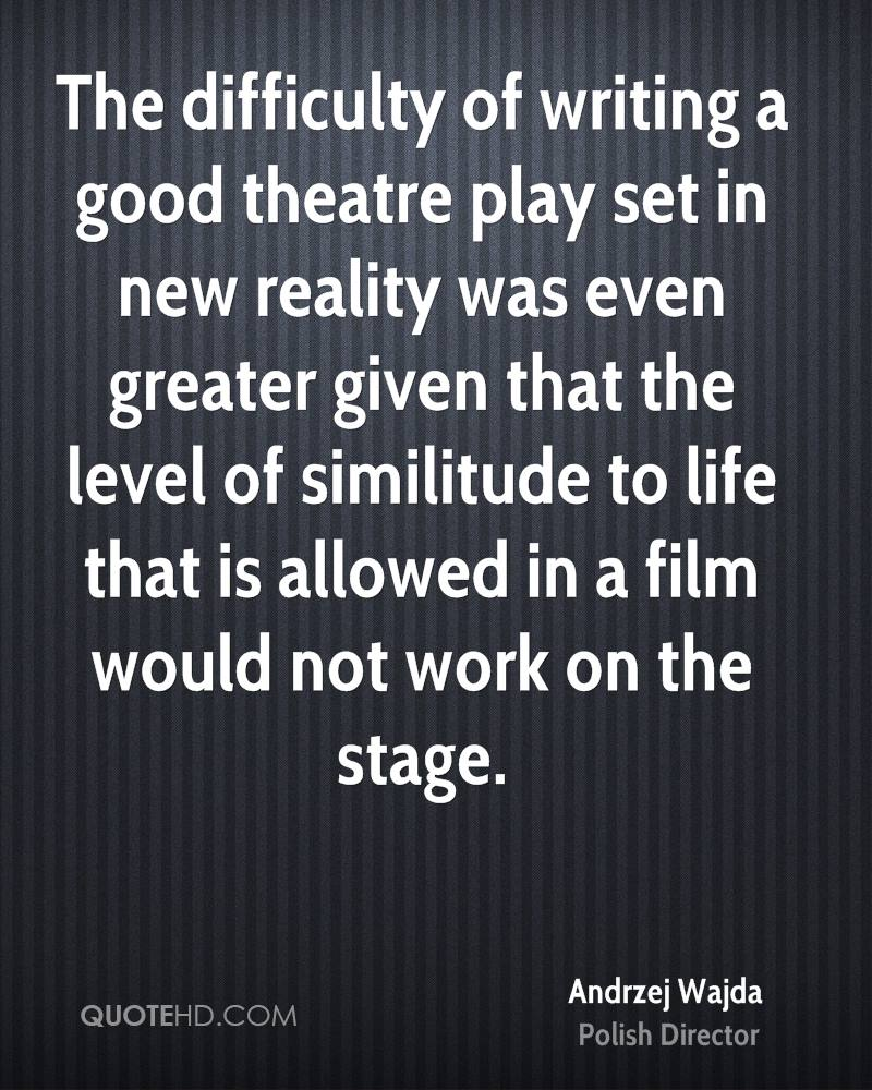 The difficulty of writing a good theatre play set in new reality was even greater given that the level of similitude to life that is allowed in a film would not work on the stage.
