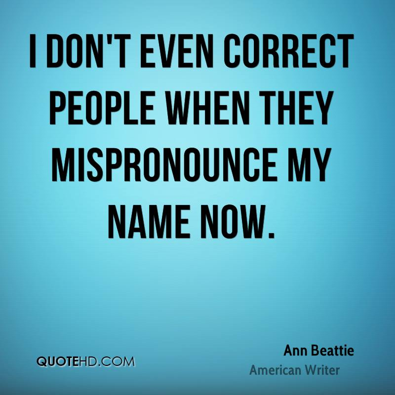 I don't even correct people when they mispronounce my name now.