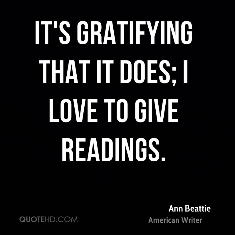 It's gratifying that it does; I love to give readings.