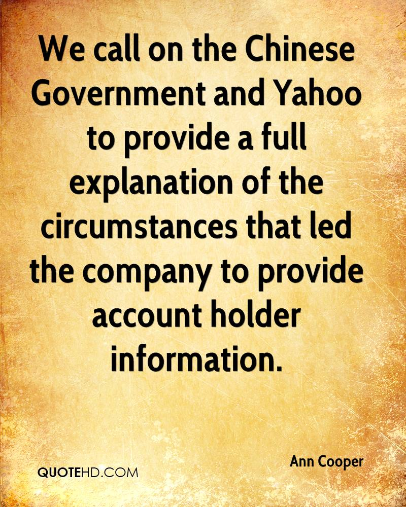 We call on the Chinese Government and Yahoo to provide a full explanation of the circumstances that led the company to provide account holder information.