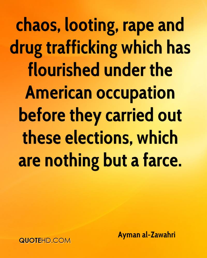 chaos, looting, rape and drug trafficking which has flourished under the American occupation before they carried out these elections, which are nothing but a farce.