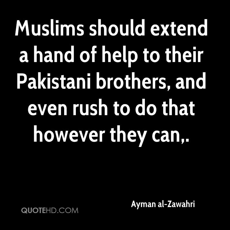 Muslims should extend a hand of help to their Pakistani brothers, and even rush to do that however they can.