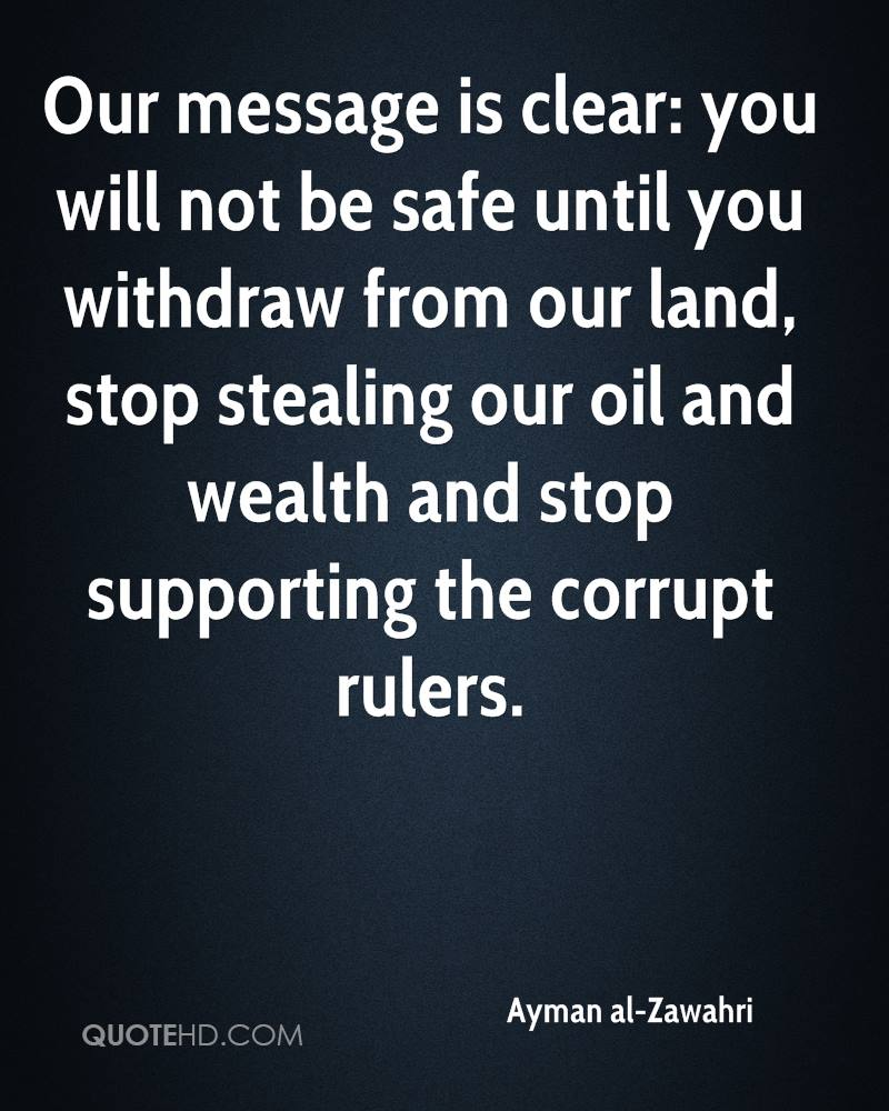 Our message is clear: you will not be safe until you withdraw from our land, stop stealing our oil and wealth and stop supporting the corrupt rulers.