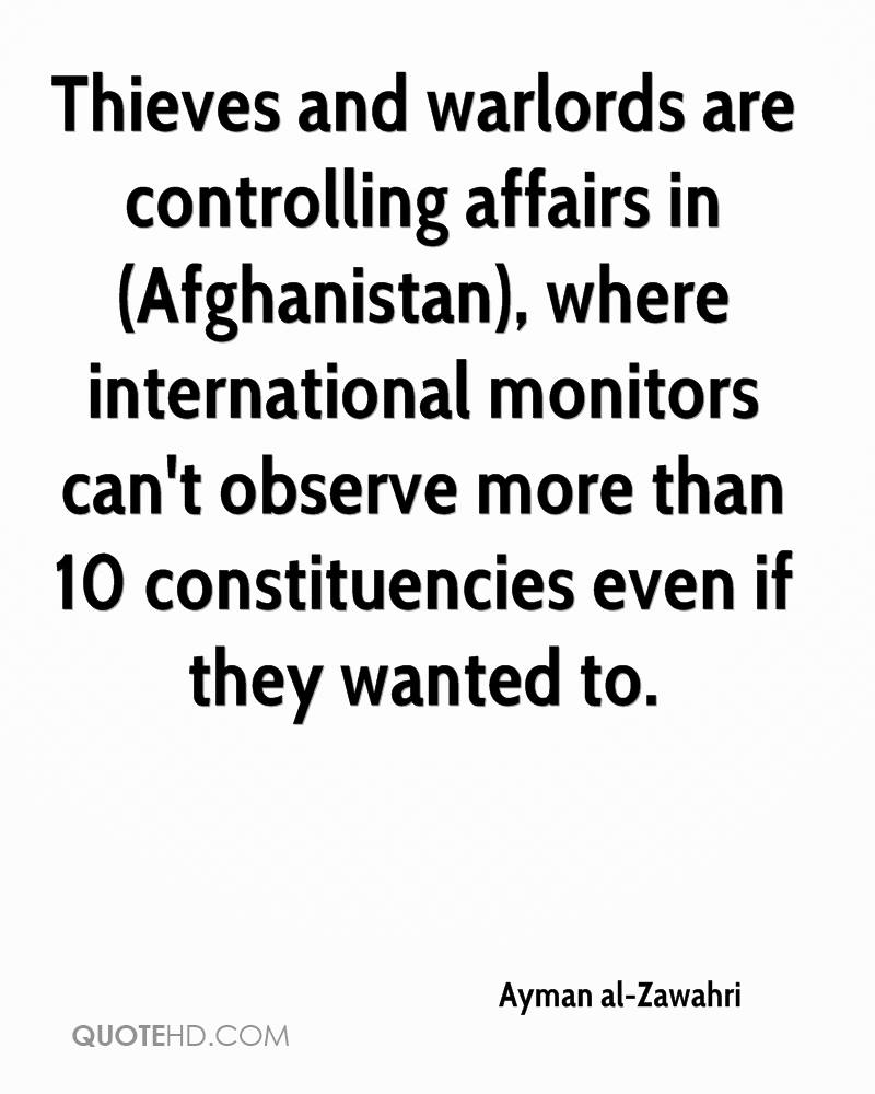Thieves and warlords are controlling affairs in (Afghanistan), where international monitors can't observe more than 10 constituencies even if they wanted to.