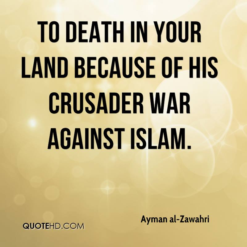 to death in your land because of his crusader war against Islam.