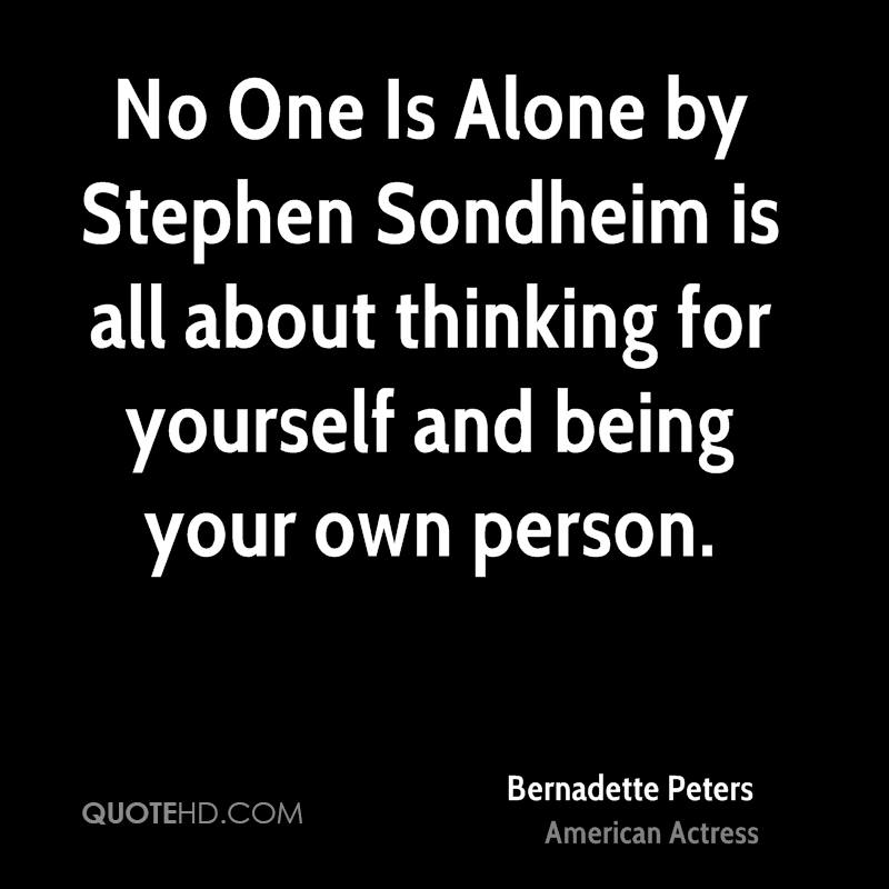 No One Is Alone by Stephen Sondheim is all about thinking for yourself and being your own person.