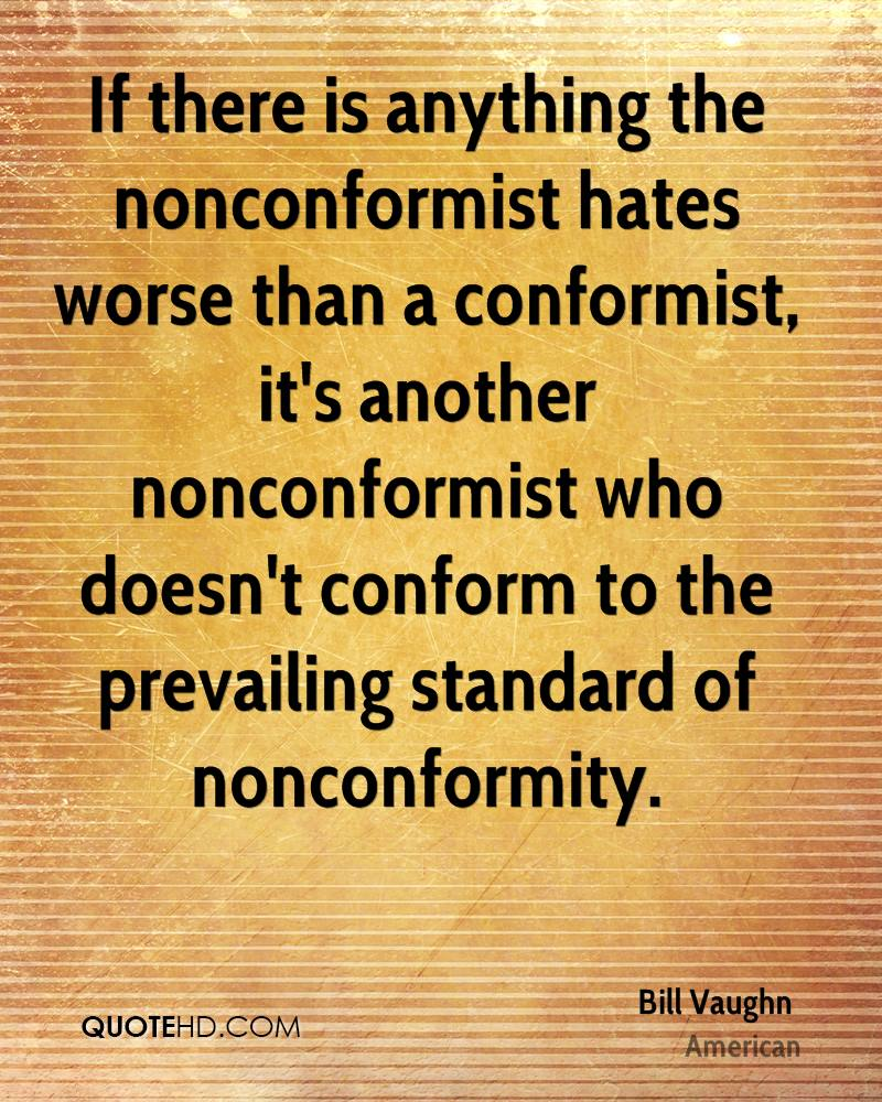 If there is anything the nonconformist hates worse than a conformist, it's another nonconformist who doesn't conform to the prevailing standard of nonconformity.