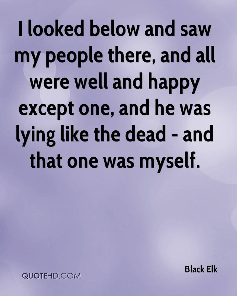 I looked below and saw my people there, and all were well and happy except one, and he was lying like the dead - and that one was myself.